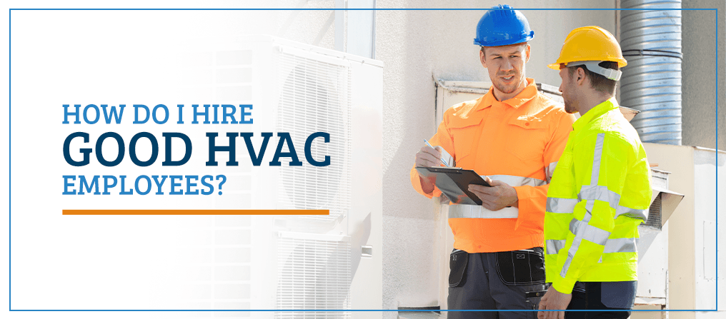 How-Do-I-Hire-Good-HVAC-Employees