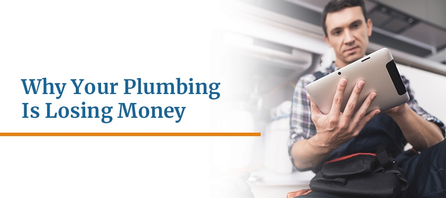 Why Your Plumbing Business Is Losing Money
